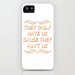 Haters Gonna Hate Tshirt Design They ain't us iPhone Case