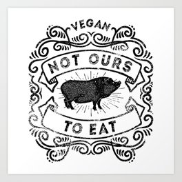 Not Ours To Eat Vegan Statement Art Print