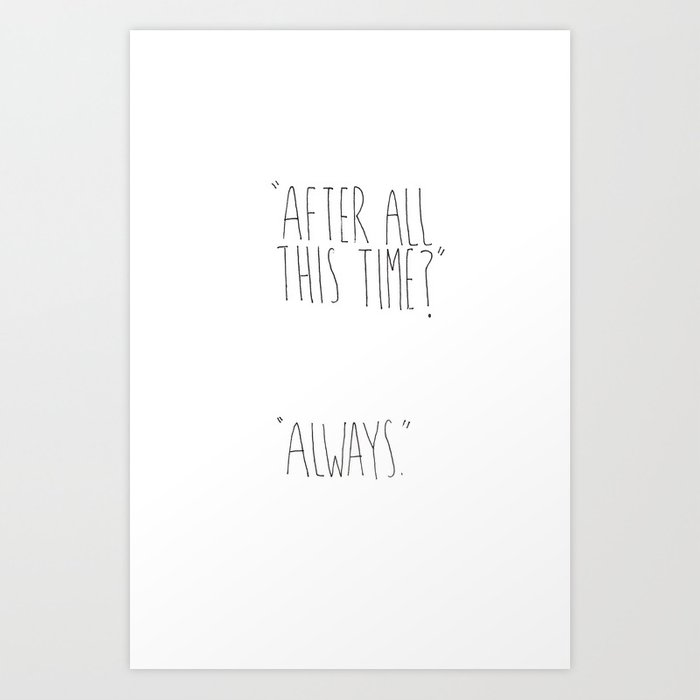 """""""AFTER ALL THIS TIME?"""" """"ALWAYS."""" HARRY POTTER INSPIRED Art Print"""