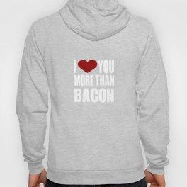 I Heart You More Than Bacon Hoody