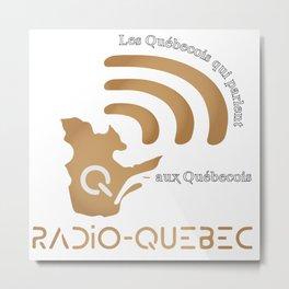 Radio-Quebec - Les Quebecois parlent au Quebecois Metal Print