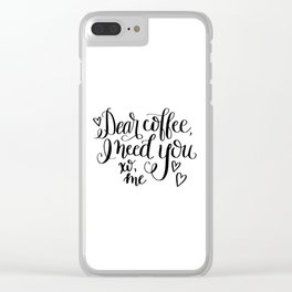 Dear coffee, i need you Clear iPhone Case