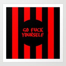 go fuck yourself funny sayings Art Print