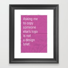 Asking me to copy someone else's logo is not a design brief. Framed Art Print