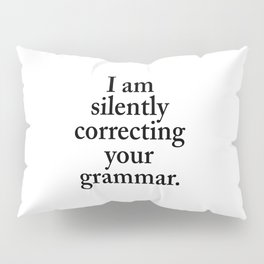 I am silently correcting your grammar Pillow Sham