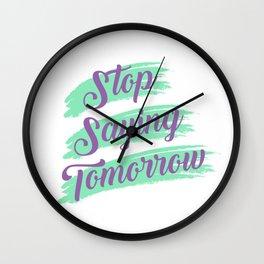Stop Saying Tomorrow Wall Clock