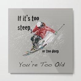 If It's Too Steep Skier Metal Print