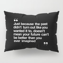 Better Than You Ever Imagined black and white contemporary typography design home wall decor bedroom Pillow Sham