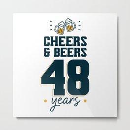 Cheers & Beers 48 years Metal Print