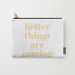 better things are coming Carry-All Pouch