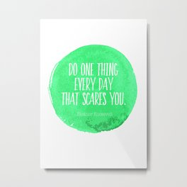 Do One Thing Every Day That Scares You Typography Print Metal Print