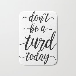 Don't Be A Turd Today Handwritten Quote Bath Mat