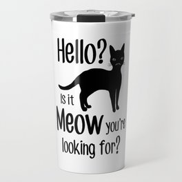 Hello? Is it Meow you are looking for? Travel Mug