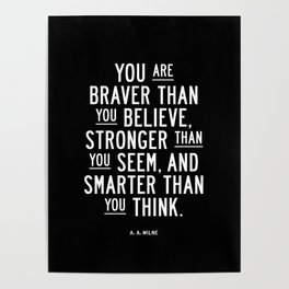 You Are Braver Than You Believe black and white monochrome typography poster design bedroom wall art Poster