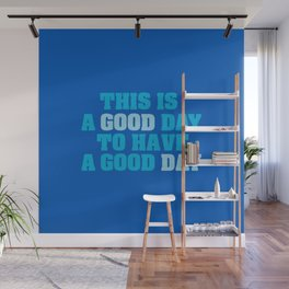 This is a good day to have a good day Wall Mural