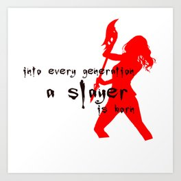 Into every generation a slayer is born Art Print