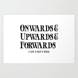 Onwards&Upwards&Forwards Art Print