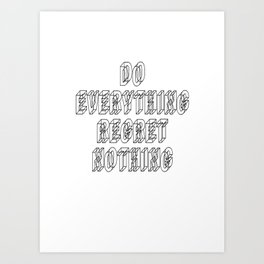 Do everything, regret nothing Art Print
