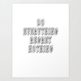 Do everything, regret nothing Art Print
