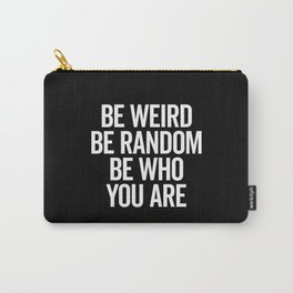 Be Weird & Random Motivational Quote Carry-All Pouch