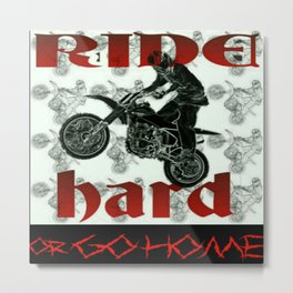 RIDE HARD OR GO HOME Metal Print
