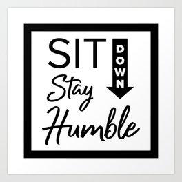 Sit Down, Stay Humble Art Print