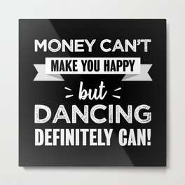 Dancing makes you happy Funny Gift Metal Print