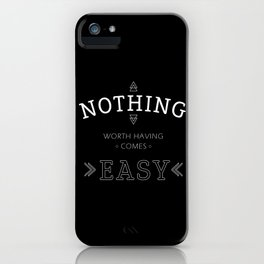 Nothing Worth Having Comes Easy - Quote (White on Black) iPhone Case