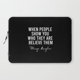When people show you who they are believe them Laptop Sleeve