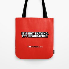 IT'S NOT SHAVING. IT'S BEARDACIDE. Tote Bag
