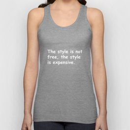 The style is not free Unisex Tank Top