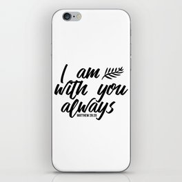 Bible verse Matthew 28:20 I am with you always black & white iPhone Skin
