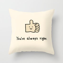 You're always right Throw Pillow