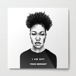 I Am Not Your Servant Metal Print
