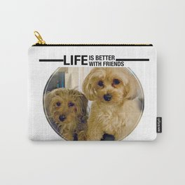 Life is Better with Friends Dogs Carry-All Pouch