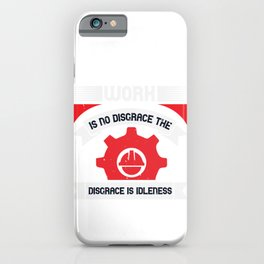 Work is no disgrace; the disgrace is idleness iPhone Case