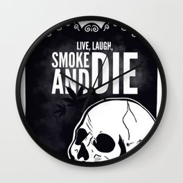 Live, laugh, smoke and die Wall Clock