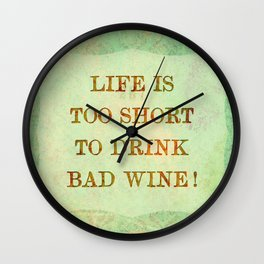 LIFE IS TOO SHORT TO DRINK BAD WINE Wall Clock