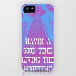 Havin a good time living the moontime iPhone Case