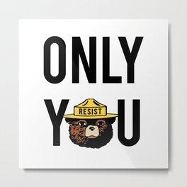 Smokey the Bear says ONLY YOU (RESIST version) Metal Print