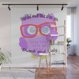 Wise owl says you ugly and so are you kids Wall Mural