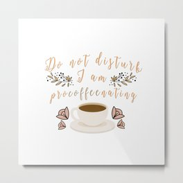 Do Not Disturb, I am ProCOFFEEnating Metal Print