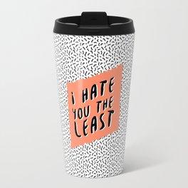 I hate you the least Travel Mug
