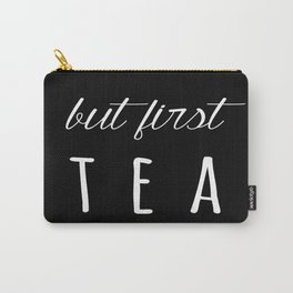 But first tea (black) Carry-All Pouch