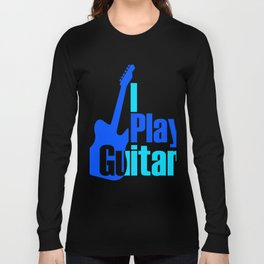 I Play Guitar 2 Long Sleeve T-shirt