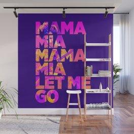 Mama mia mama mia let me go Wall Mural