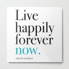 Live happily forever now Metal Print
