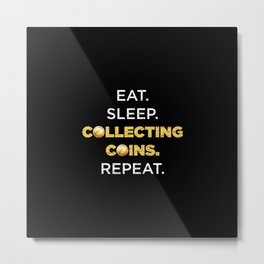 Coin Collector Funny Eat Sleep Repeat Collecting Metal Print