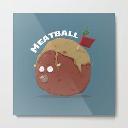 THE MEATBALL Metal Print