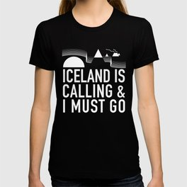 Iceland Is Calling And I Must Go T-shirt